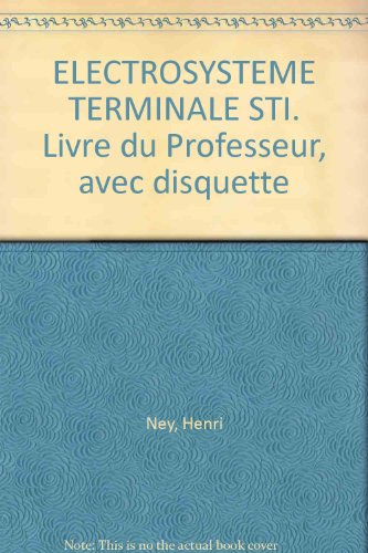 Electrosystème, Terminale STI industriel. Livre du professeur par Henri Ney