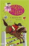 La maison des fées, Tome 4 : A cheval les fées...