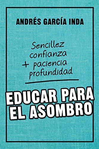 EDUCAR PARA EL ASOMBRO. Sencillez, confianza, paciencia y profundidad (Educación nº 8) por ANDRÉS GARCÍA INDA