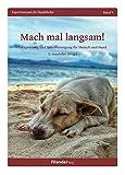 Mach mal langsam!: Entspannung und Entschleunigung für Mensch und Hund (Expertenwissen für Hundehalter) -