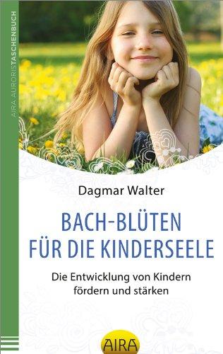 Bach-Blüten für die Kinderseele: Die Entwicklung von Kindern fördern und stärken