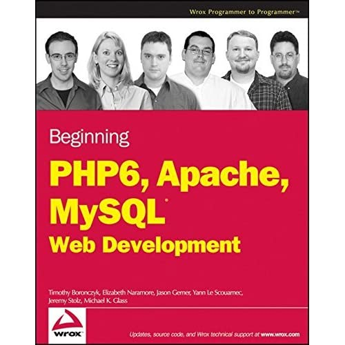 Beginning PHP 6, Apache, MySQL 6 Web Development by Timothy Boronczyk (2009-01-27)