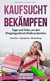 Kaufsucht bekämpfen: Tipps und Tricks, um den Shoppingwahn ein Ende zu bereiten - Ursachen – Symptome – Behandlung