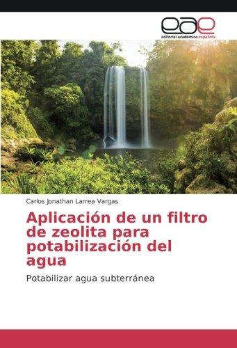 Aplicación de un filtro de zeolita para potabilización del agua: Potabilizar agua subterránea por Carlos Jonathan Larrea Vargas