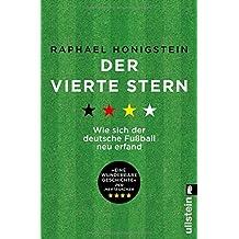 Der vierte Stern: Wie sich der deutsche Fu??ball neu erfand by Raphael Honigstein (2016-04-06)