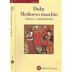 Medioevo maschio. Amore e matrimonio.