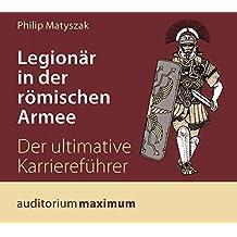 Legionär in der römischen Armee: Der ultimative Karreireführer