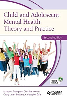 Child and Adolescent Mental Health: Theory and Practice, Second Edition by [Hooper, Christine, Thompson, Margaret, Laver-Bradbury, Catherine, Gale, Chris]