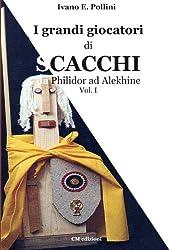 I grandi giocatori di scacchi: da Philidor ad Alekhine Vol. I (Saggistica) (Italian Edition)