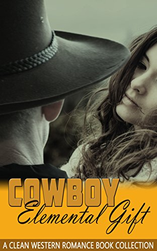 Cowboy Elemental Gift: A Clean Western Romance Book Collection (English Edition)