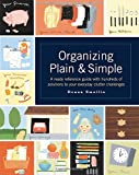 Organizing Plain and Simple: A Ready Reference Guide With Hundreds If Solutions to Your Everyday Clutter Challenges