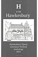 H is for Hawkesbury: Hawkesbury Upton Literature Festival Anthology 2015: Volume 1 by Young, Debbie (August 19, 2015) Paperback Paperback