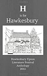H is for Hawkesbury: Hawkesbury Upton Literature Festival Anthology 2015: Volume 1 by Young, Debbie (August 19, 2015) Paperback
