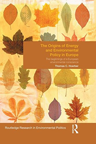 the-origins-of-energy-and-environmental-policy-in-europe-routledge-research-in-environmental-politic