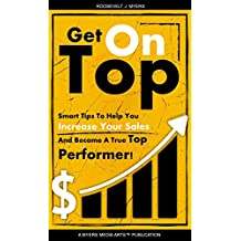 Get On Top: Secrets to Help You Increase Your Sales and Become a Top Performer (English Edition)