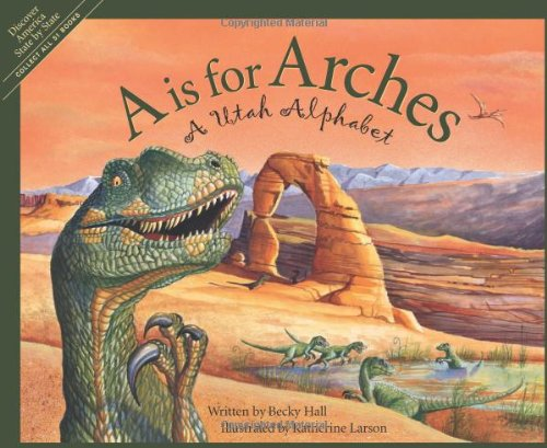 A is for Arches: A Utah Alphabet (Discover America State By State. Alphabet Series)
