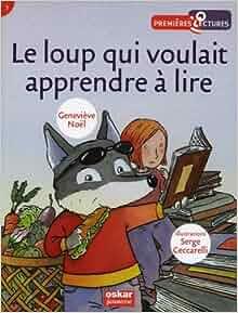 Amazon.fr - Le loup qui voulait apprendre à lire - Geneviève Noël, Serge Ceccarelli - Livres
