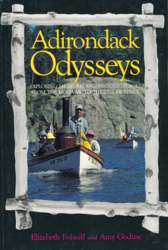 Adirondack Odysseys: Exploring Museums and Historic Places from the Mohaw to the St. Lawrence: Exploring Museums and Historic Places from the Mohawk to the St. Lawrence