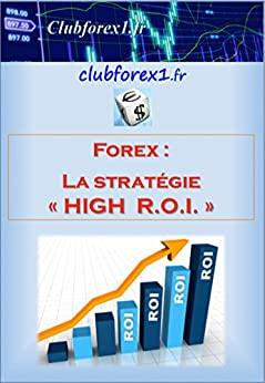 """Forex - la stratégie """"High ROI"""" (Clubforex1 t. 8) par [Doucet, Marc]"""