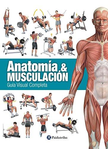 ANATOMÍA & MUSCULACIÓN: Guía visual completa (Deportes nº 27) por Ricardo Cánovas Linares