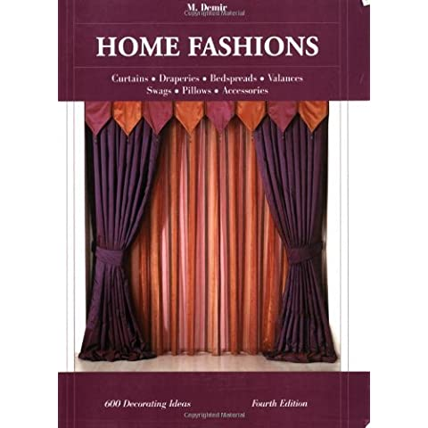 Home Fashions: Curtains, Draperies, Bedspreads, Valances, Swags, Pillows, Accessories by M. Demir (2005-11-02)