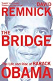 The Bridge: The Life and Rise of Barack Obama - David Remnick