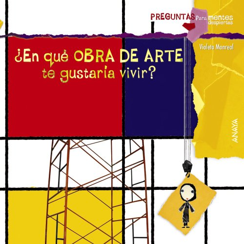 ¿En qué obra de arte te gustaría vivir? (Primeros Lectores (1-5 Años) - Preguntas Para Mentes Despiertas) por Violeta Monreal