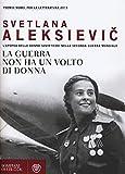 eBook Gratis da Scaricare La guerra non ha un volto di donna L epopea delle donne sovietiche nella seconda guerra mondiale (PDF,EPUB,MOBI) Online Italiano