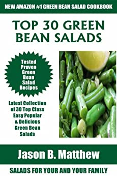 Latest Collection of 30 Top Class, Easy, Popular And Mouth-Watering Green Bean Salad Recipes For You And Your Great Family (English Edition) par [Matthew, Jason B.]