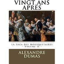 VINGT ANS APRES par ALEXANDRE DUMAS: La Saga des Mousquetaires - Volume II