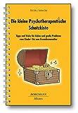 Die kleine Psychotherapeutische Schatzkiste: Tipps und Tricks für kleine und große Probleme vom Kindes- bis zum Erwachsenenalter
