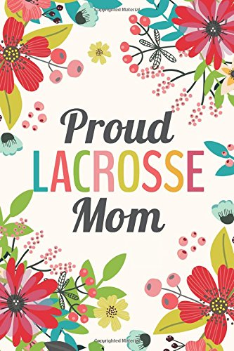 Proud Lacrosse Mom (6x9 Journal): Lined Writing Notebook, 120 Pages - Teal, Grass Green, Red, Pink Flowers por Perky Bird Journals