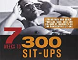 7 Weeks to 300 Sit-Ups: Strengthen and Sculpt Your Abs, Back, Core and Obliques by Training to Do 300 Consecutive Sit-Ups by Brett Stewart (2012-04-03)