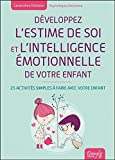 Développez l'estime de soi et l'intelligence émotionnelle de votre enfant : 25 activités simples à faire avec votre enfant