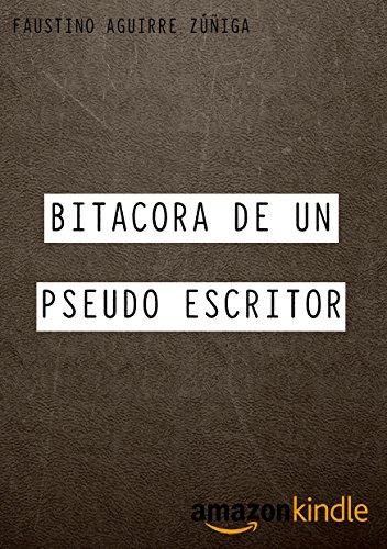 Bitacora de un Pseudo-Escritor por Faustino Aguirre Zuñiga