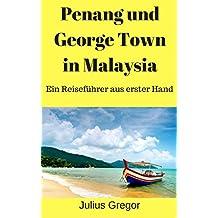 Penang und George Town in Malaysia: Ein Reiseführer aus erster Hand (German Edition)