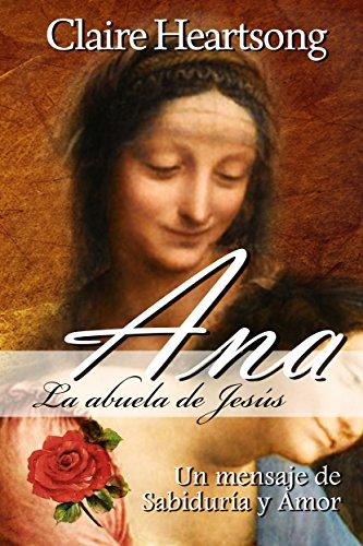 Ana, la abuela de Jesús: Un mensaje de Sabiduría y Amor (Los Libros de Ana nº 1) por Claire Heartsong