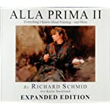 Alla Prima II Everything I Know about Painting--And More by Richard Schmid with Katie Swatland (2013) Paperback