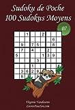 Sudoku de Poche - Niveau Moyen - N°7: 100 Sudokus Moyens - à emporter partout - Format poche (A6 - 10.5 x 15 cm)