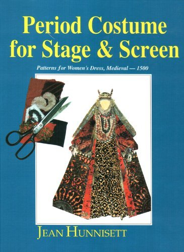 Period Costume for Stage and Screen: Medieval-1500: Patterns for Women's Dress by Jean Hunnisett (1996-05-30)