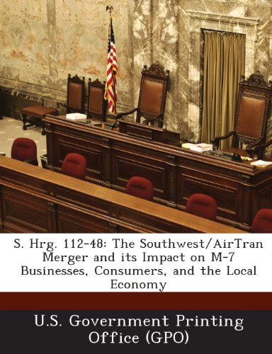s-hrg-112-48-the-southwest-airtran-merger-and-its-impact-on-m-7-businesses-consumers-and-the-local-e
