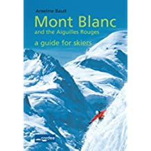 Chamonix - Mont Blanc and the Aiguilles Rouges - a Guide for Skiers: Travel Guide (English Edition)