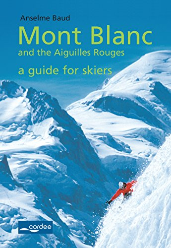 Chamonix - Mont Blanc and the Aiguilles Rouges - a Guide for Skiers: Travel Guide (English Edition) por Anselme Baud