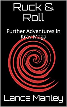 Ruck & Roll: Further Adventures in Krav Maga (English Edition) di [Manley, Lance]