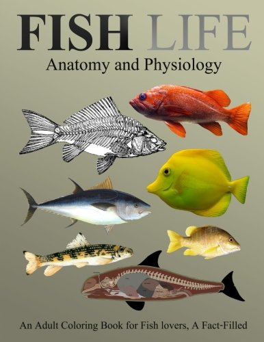Fish Life Anatomy and Physiology Coloring Book: An Adult Coloring Book for Fish lovers,A Fact-Filled