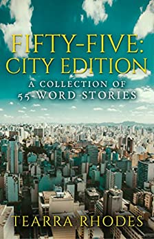 Fifty-Five: City Edition: A Collection of 55-Word Stories (English Edition) par [Rhodes, Tearra]