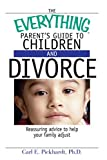 The Everything Parent's Guide To Children And Divorce: Reassuring Advice To Help Your Family Adjust (Everything (Parenting))
