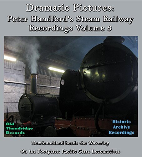 dramatic-pictures-peter-handfords-steam-railway-recordings-volume-three-newfoundland-heads-the-waver