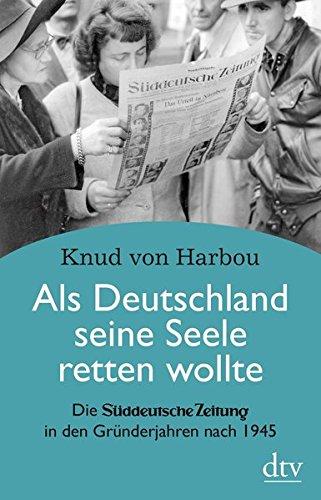 Als Deutschland seine Seele retten wollte: Die Süddeutsche Zeitung in den Gründerjahren nach 1945