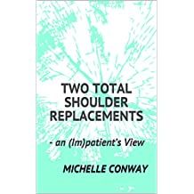 Two Total Shoulder Replacements: - an (Im)patient's View (English Edition)